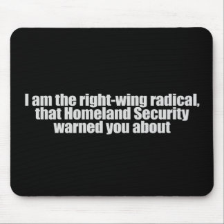 I am the right wing radical that Homeland Security Mouse Pad
