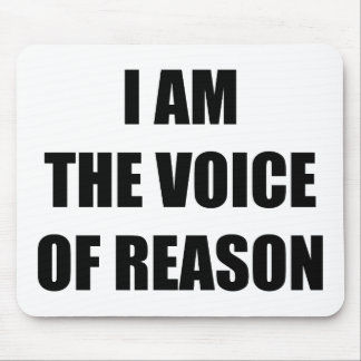 I Am The Voice Of Reason Mouse Pad