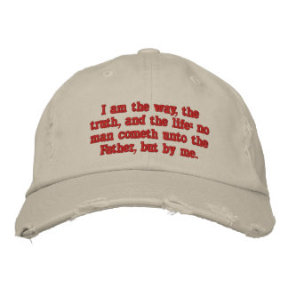 I am the way, the truth, and the life:  John 14:6 Embroidered Baseball Caps
