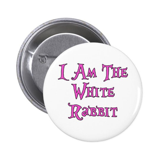 I Am The White Rabbit: Follow Me Pinback Button