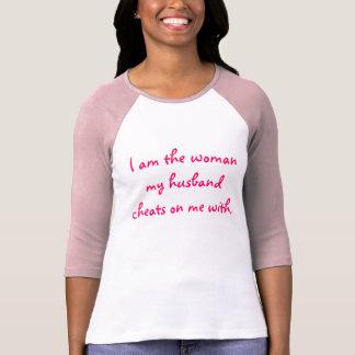 I am the woman my husband cheats on me with tee shirts