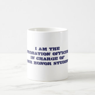 I am theProbation OfficerIn Charge ofYour Honor... Mug