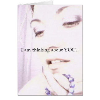 I am thinking about YOU. Card