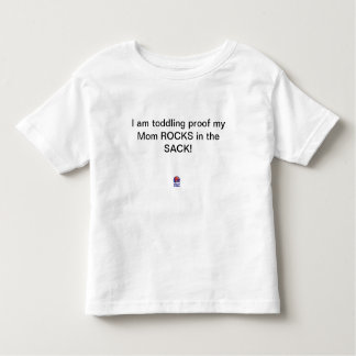 I am toddling proof my Mom ROCKS in the SACK! Toddler T-shirt