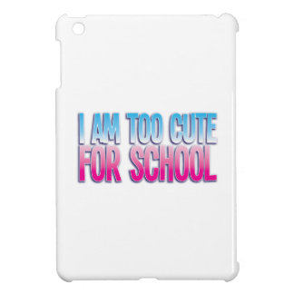 I am too cute for SCHOOL Cover For The iPad Mini