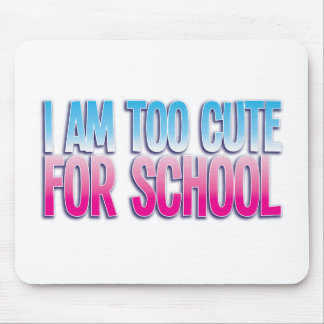I am too cute for SCHOOL Mouse Pad