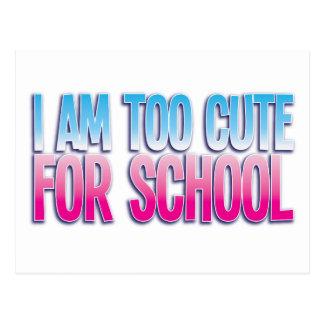 I am too cute for SCHOOL Postcard