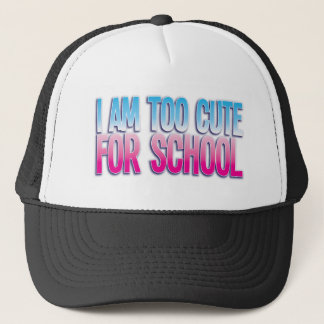 I am too cute for SCHOOL Trucker Hat