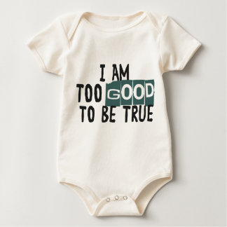 I Am too good to be true - baby Romper