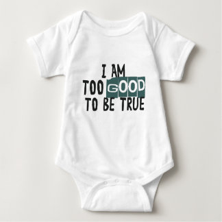 I Am too good to be true - baby T-shirt