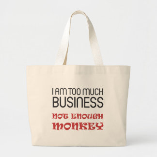 I am too much business, not enough monkey tote bags