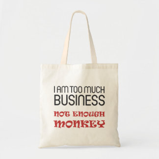 I am too much business, not enough monkey tote bag