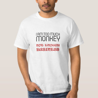 I am too much monkey, not enough business T-Shirt