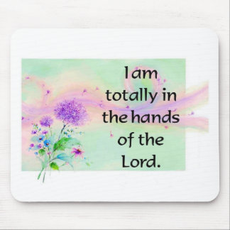 I am totally in the hands of the Lord Mouse Pad