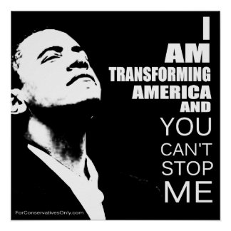 """""""I Am Transforming America and You Can't Stop Me"""" Poster"""