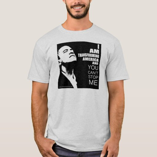 I Am Transforming America and You Can't Stop Me T-Shirt