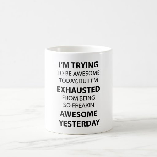 I Am Trying to Be Awesome Coffee Mugs