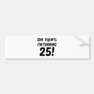 I am Turning 25 ! Bumper Sticker