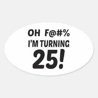 I am Turning 25 ! Oval Sticker