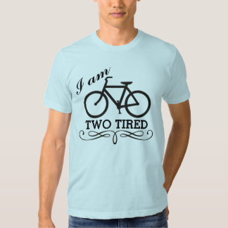 I Am Two Tired Bicycle Shirt