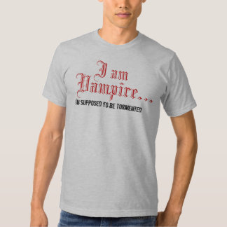 I am Vampire; I'm supposed to be tormented Shirt