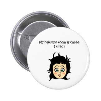 I am very tired hairstyle. pinback button