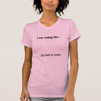 i am voting for... T-Shirt