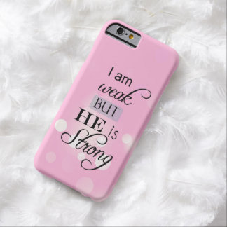I am weak, He is strong Christian Quote Barely There iPhone 6 Case