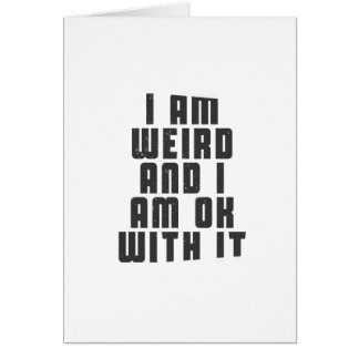 I am weird and I am ok with it Card