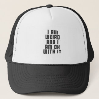 I am weird and I am ok with it Trucker Hat