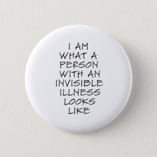 I am what a person with an invisible illness looks pinback button