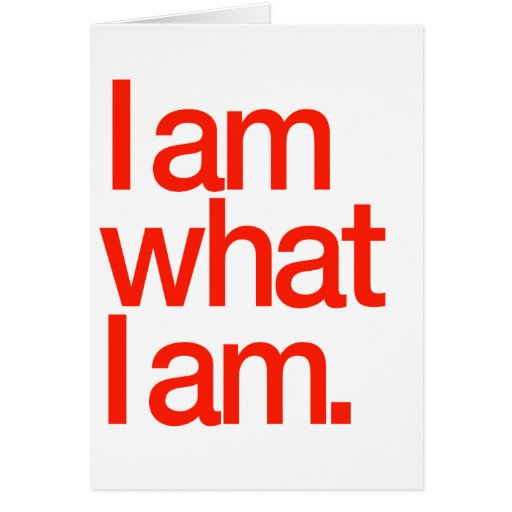 I Am What I Am Greeting Card