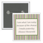 I am what I am today... Pinback Buttons