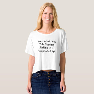 I am what I am Yah Floating Sinking in a Cesspool T-shirt