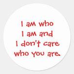 I am who I am and I don't care who you are. Round Stickers