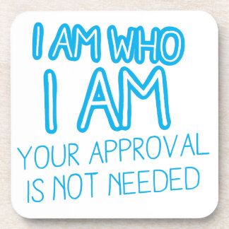 I am who I am your Approval is not needed! Drink Coaster