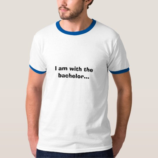 I am with the bachelor... T-Shirt