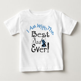 """""""I Am With The Best Dad Ever"""" #2 Baby T-Shirt"""