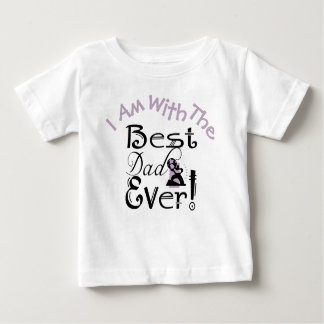"""""""I Am With The Best Dad Ever"""" #3 Baby T-Shirt"""