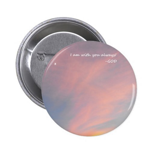 I AM With You Always -God Pinback Buttons