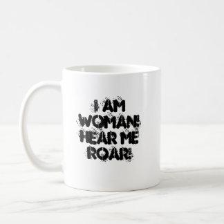 I am WOMAN! Hear me ROAR! Coffee Mug