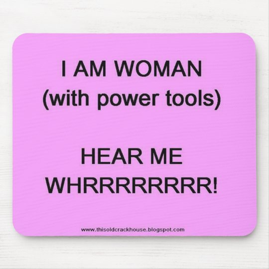 I am woman (with power tools) mouse pad