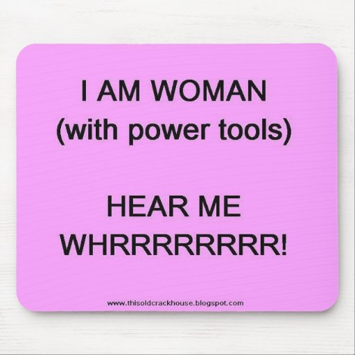 I am woman (with power tools) mouse pads