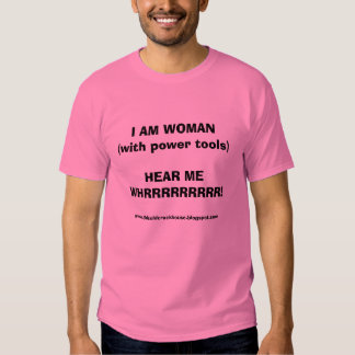 I AM WOMAN(with power tools) T Shirt