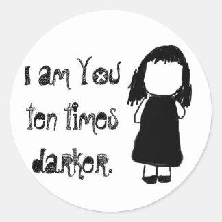 I am YOU ten times darker. Classic Round Sticker