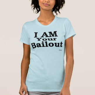 I AM Your Bailout T-Shirt