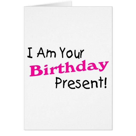 I Am Your Birthday Present (2) Card