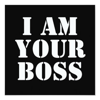 I Am Your Boss. Custom Card