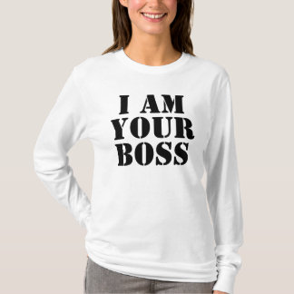 I Am Your Boss. Custom T-Shirt