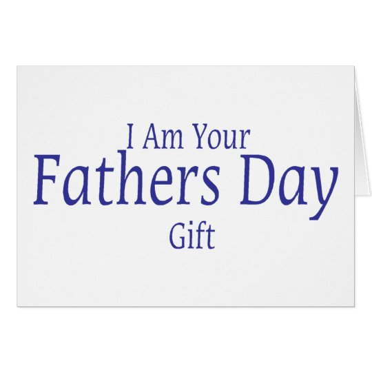 I Am Your Fathers Day Gift Card
